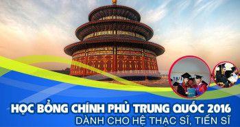 Học bổng toàn phần chính phủ Trung Quốc 2016 (Dành cho hệ thạc sỹ và tiến sỹ)