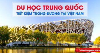 Du học Trung Quốc chi phí tiết kiệm tương đương học đại học tại Việt Nam