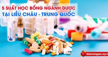 5 suất học bổng Đại học ngành Dược tại Liễu Châu – Quảng Tây